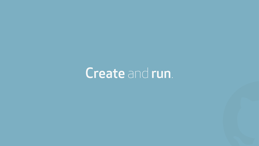 ! Create and run.