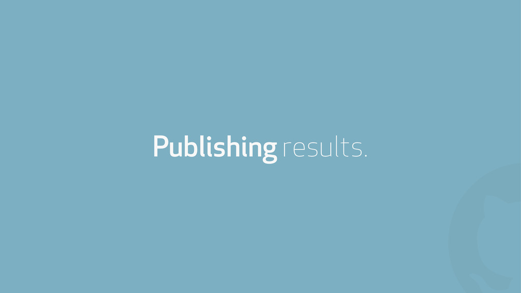 ! Publishing results.