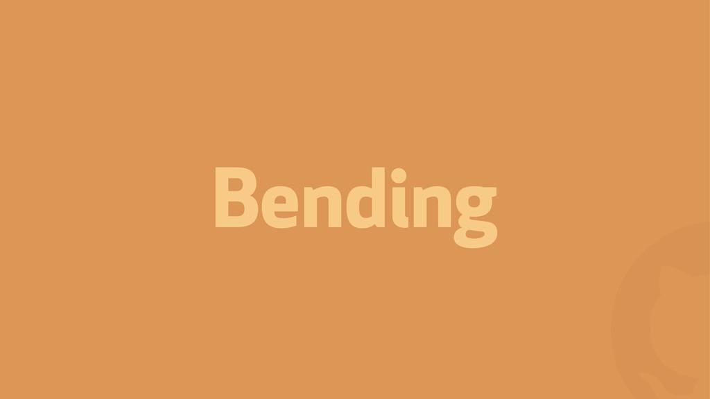 ! Bending