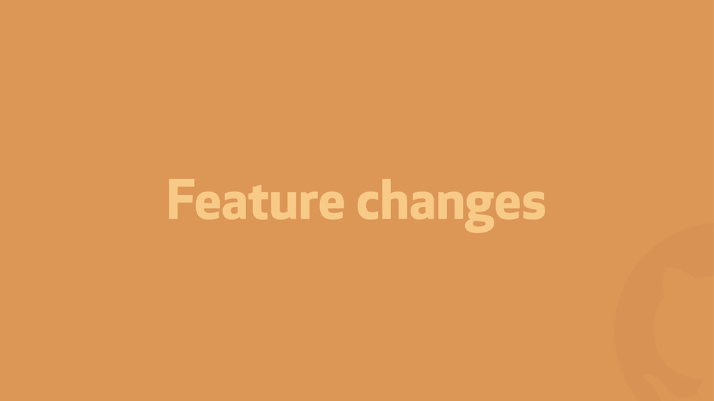 ! Feature changes