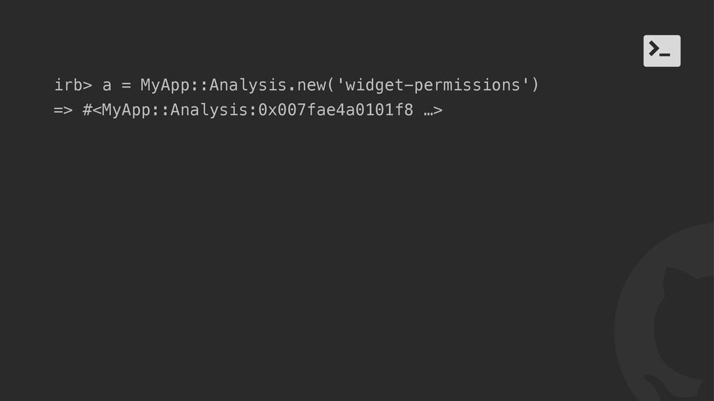 ! / irb> a = MyApp::Analysis.new('widget-permis...