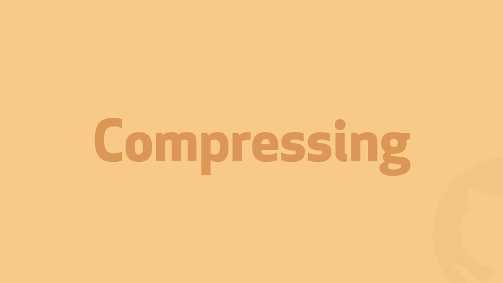 ! Compressing
