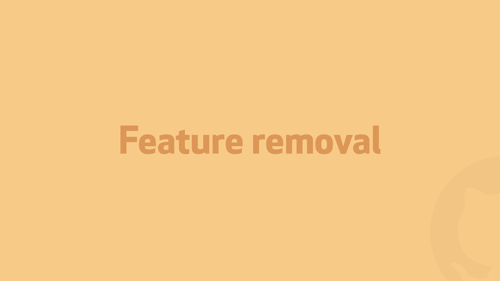 ! Feature removal