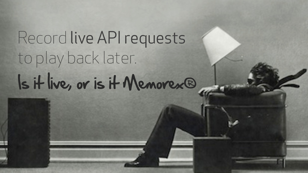 ! Record live API requests to play back later. ...