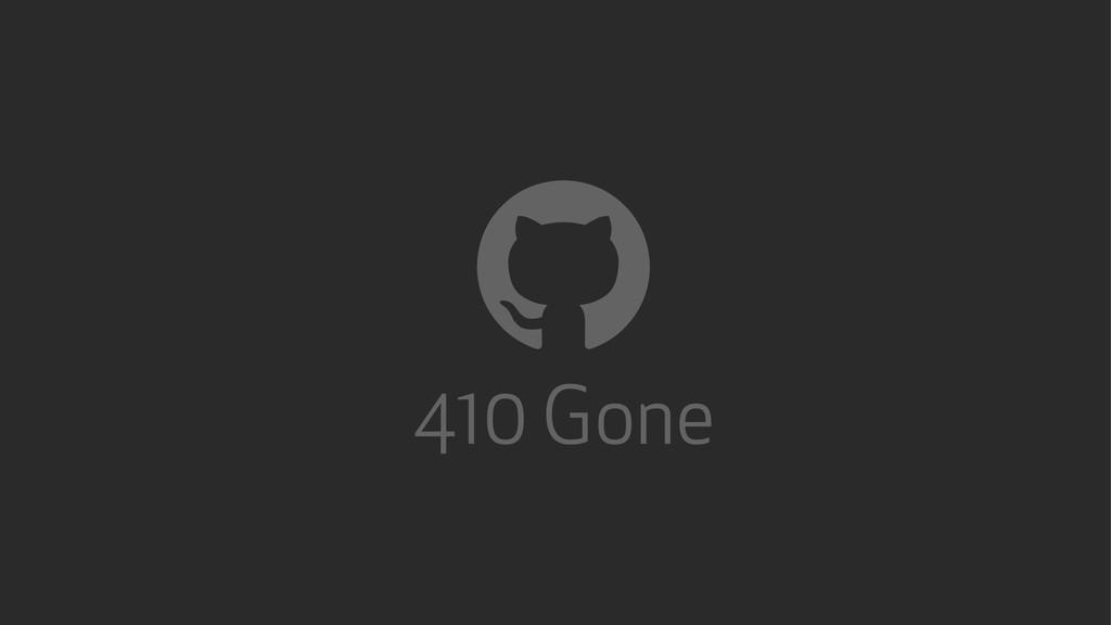 ! 410 Gone