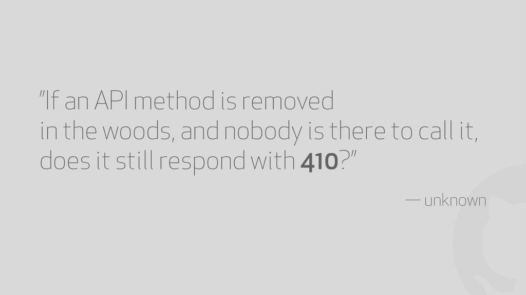 "! ""If an API method is removed in the woods, an..."