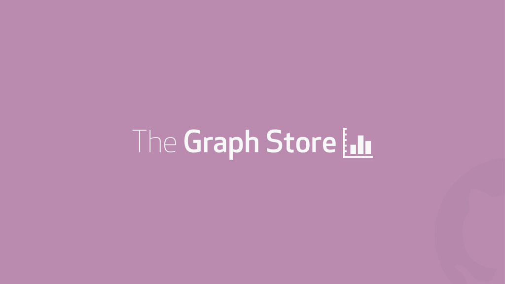 ! The Graph Store +