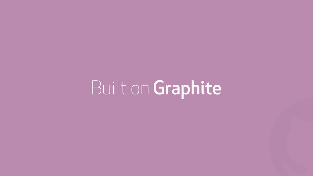 ! Built on Graphite