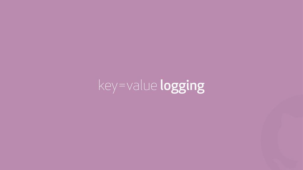 ! key=value logging