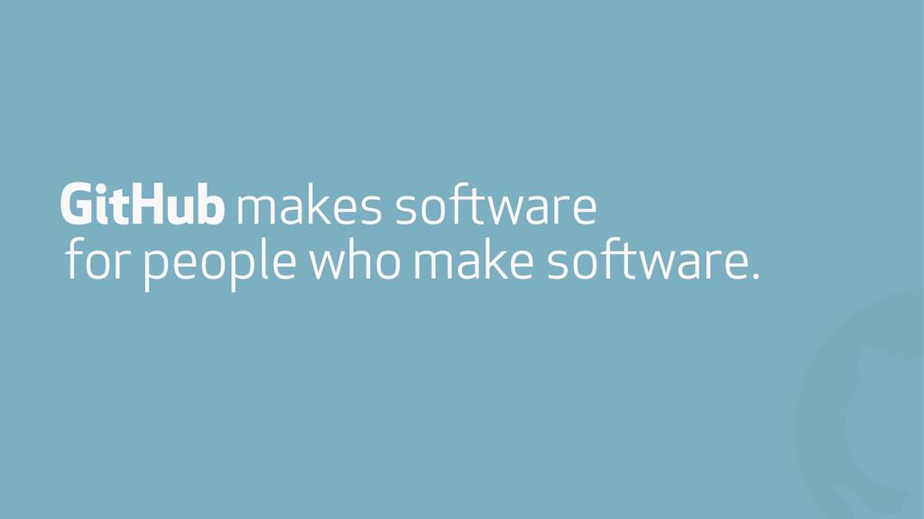 ! GitHub makes software for people who make sof...