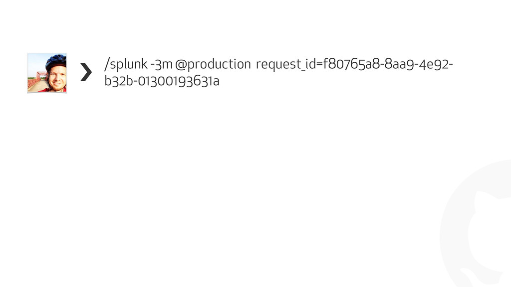 ! /splunk -3m @production request_id=f80765a8-8...