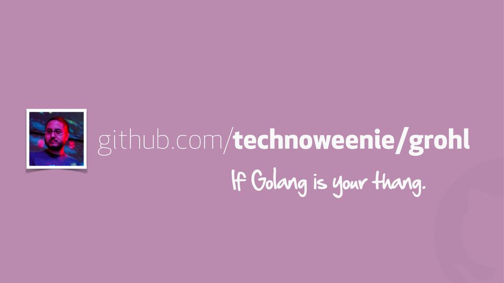 ! github.com/technoweenie/grohl If Golang is yo...