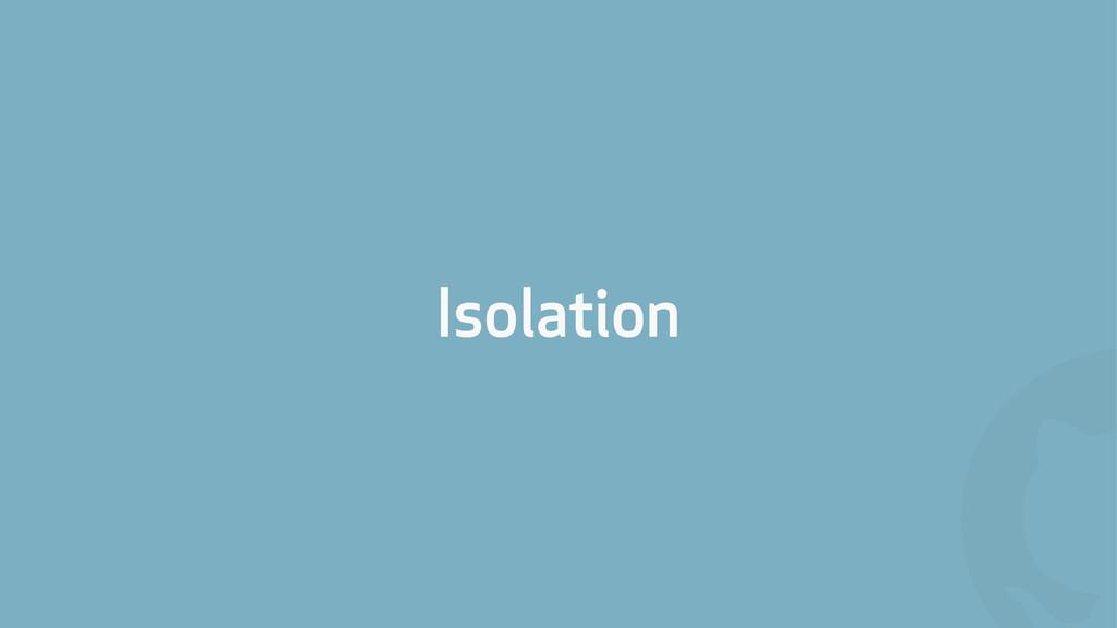 ! Isolation
