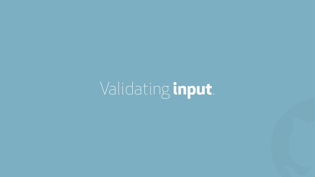 ! Validating input.