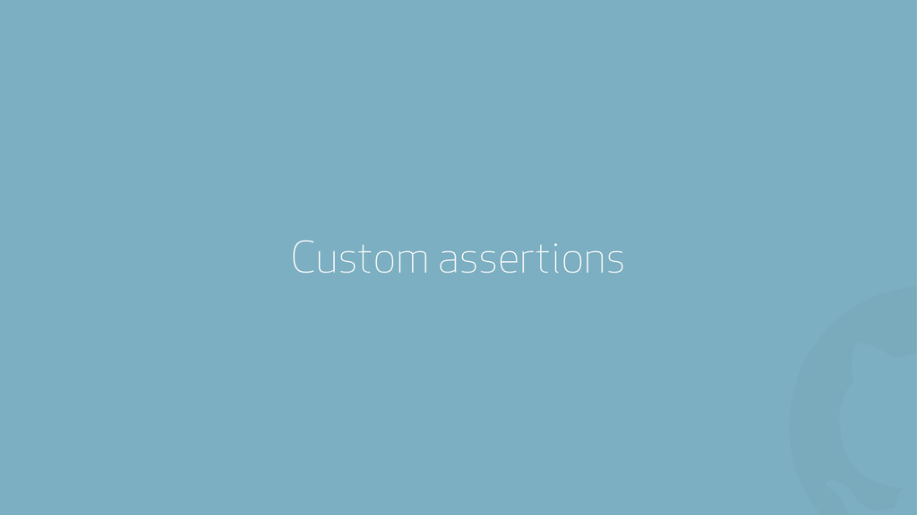 ! Custom assertions
