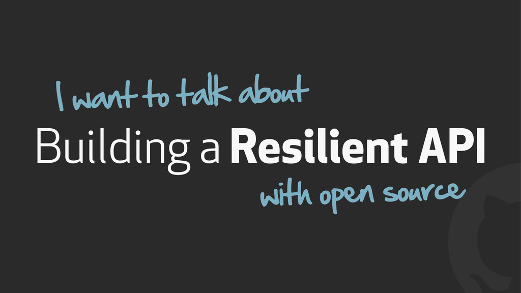 ! Building a Resilient API with open source I w...