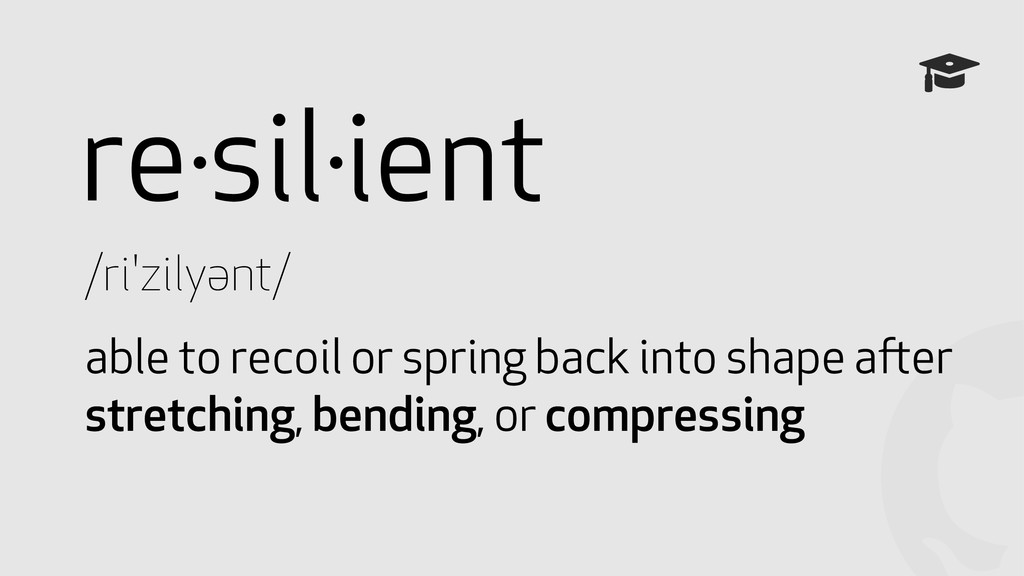 ! re·sil·ient /ri'zilyənt/ able to recoil or sp...