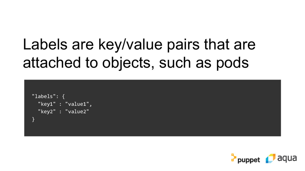 Labels are key/value pairs that are attached to...