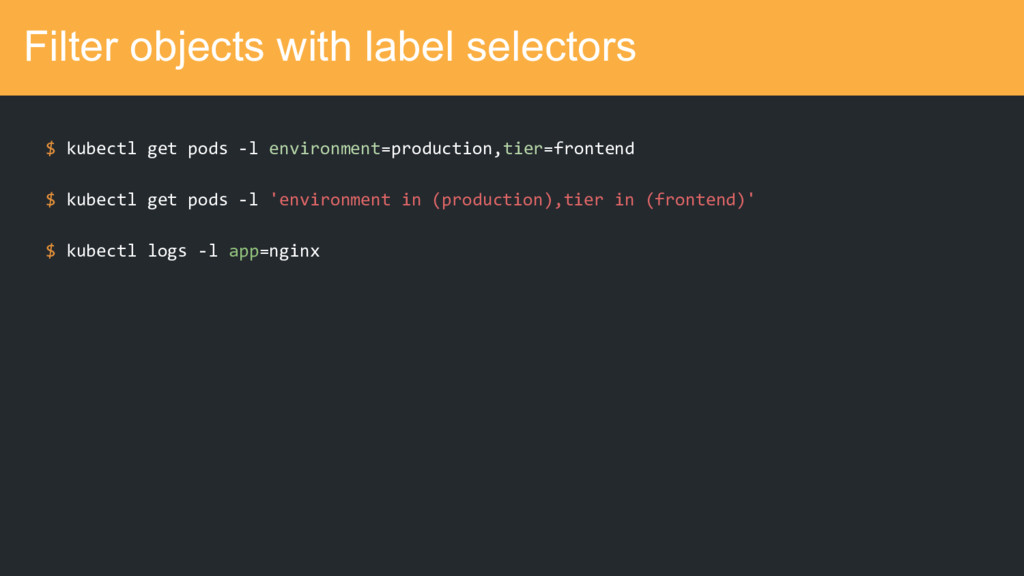 Filter objects with label selectors $ kubectl g...