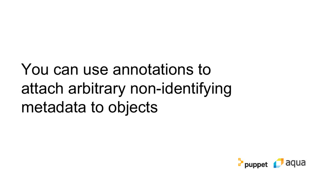 You can use annotations to attach arbitrary non...