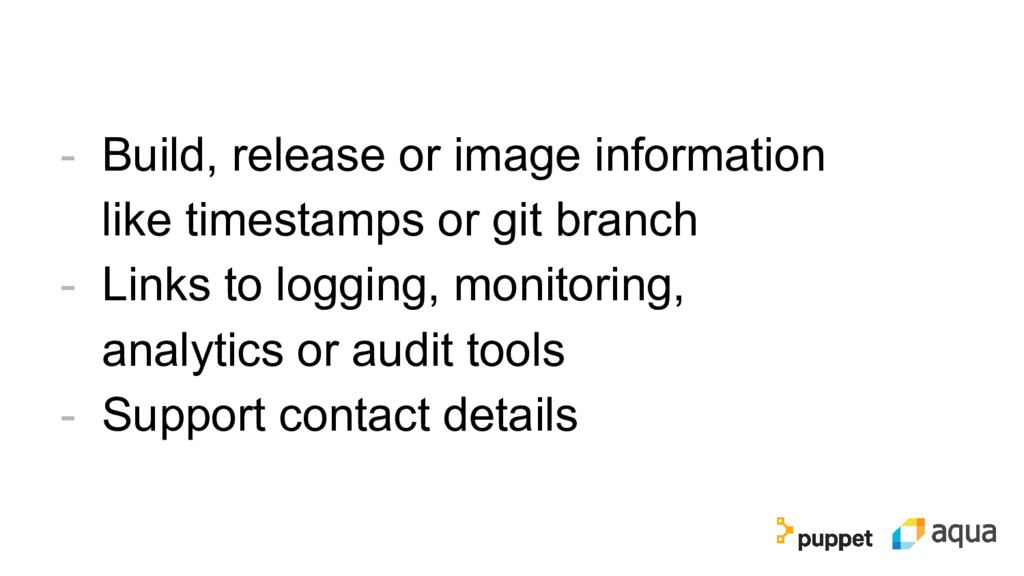 - Build, release or image information like time...