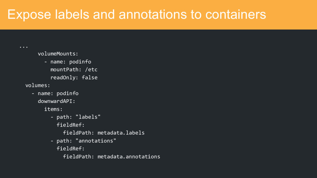 Expose labels and annotations to containers ......