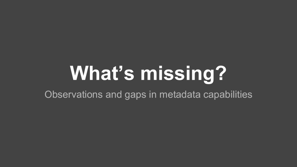 What's missing? Observations and gaps in metada...