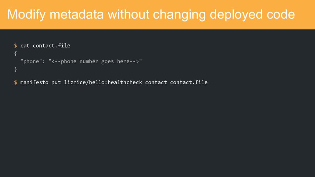 Modify metadata without changing deployed code ...