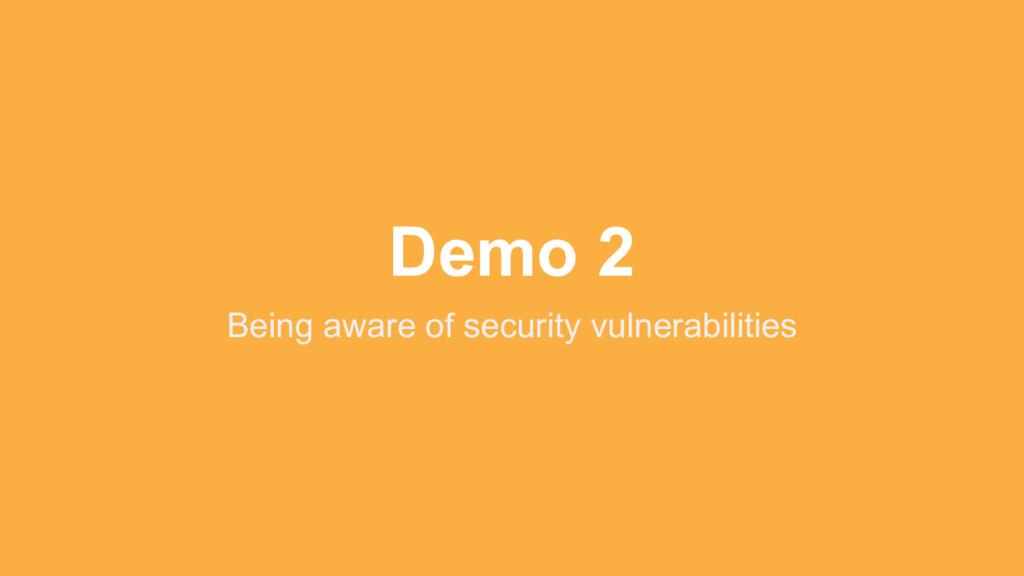 Demo 2 Being aware of security vulnerabilities