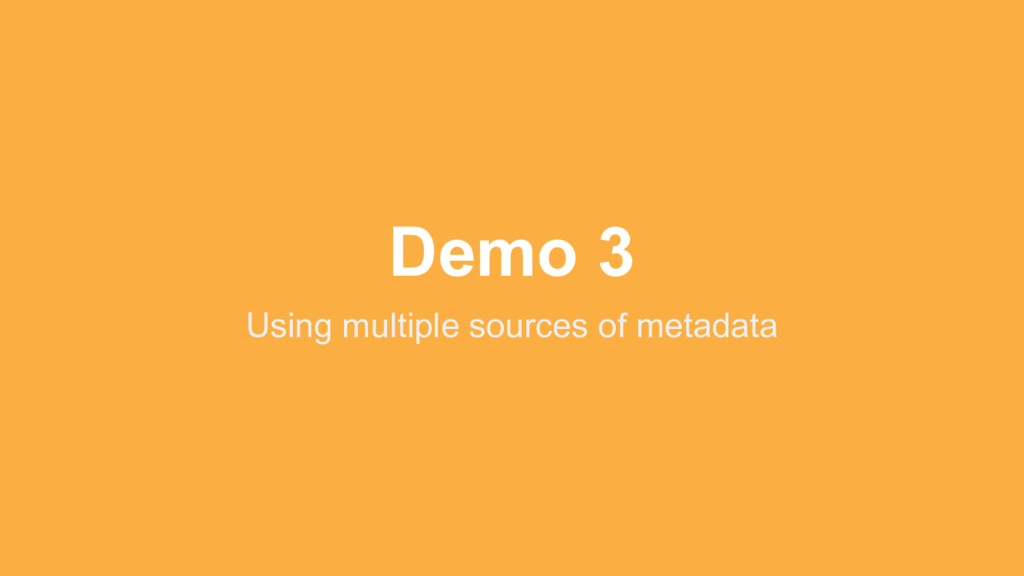 Demo 3 Using multiple sources of metadata