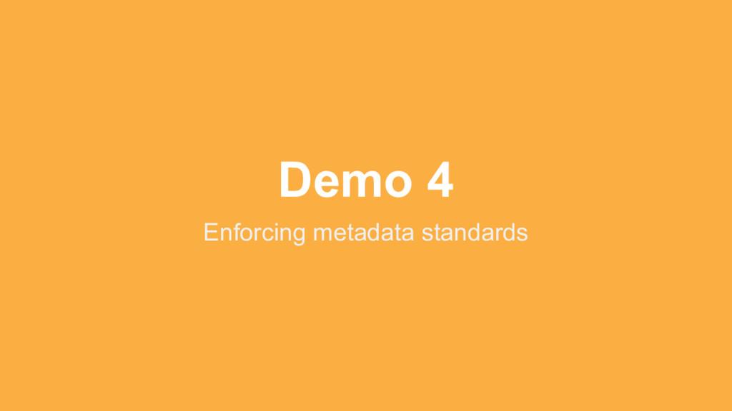 Demo 4 Enforcing metadata standards