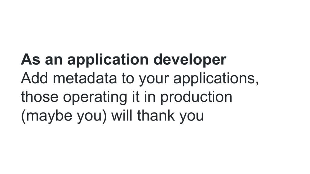 As an application developer Add metadata to you...