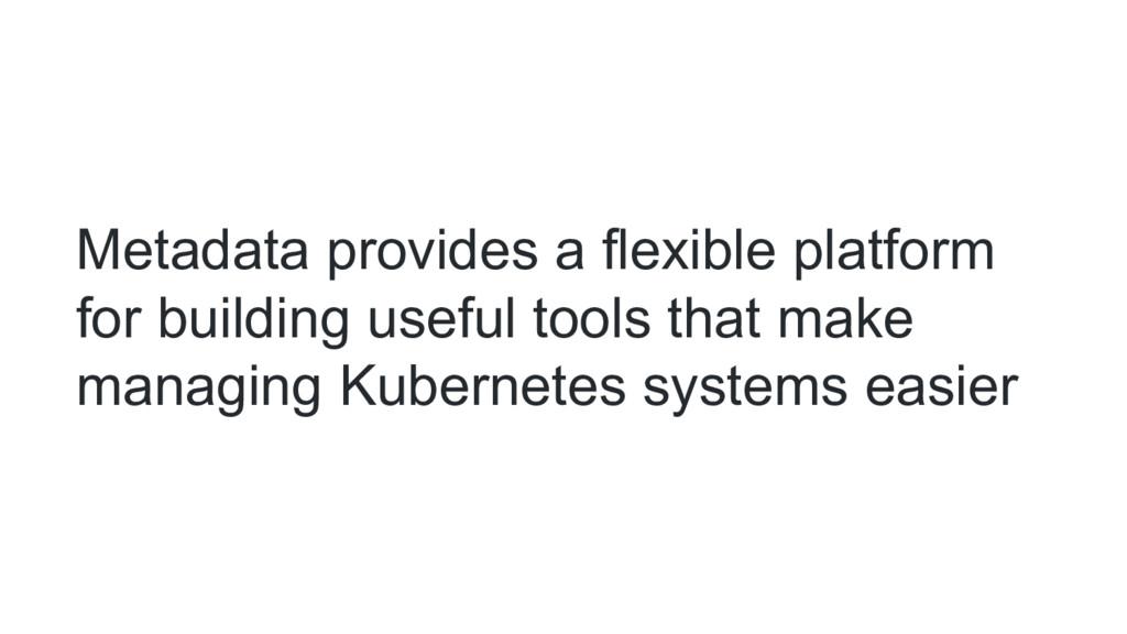 Metadata provides a flexible platform for build...