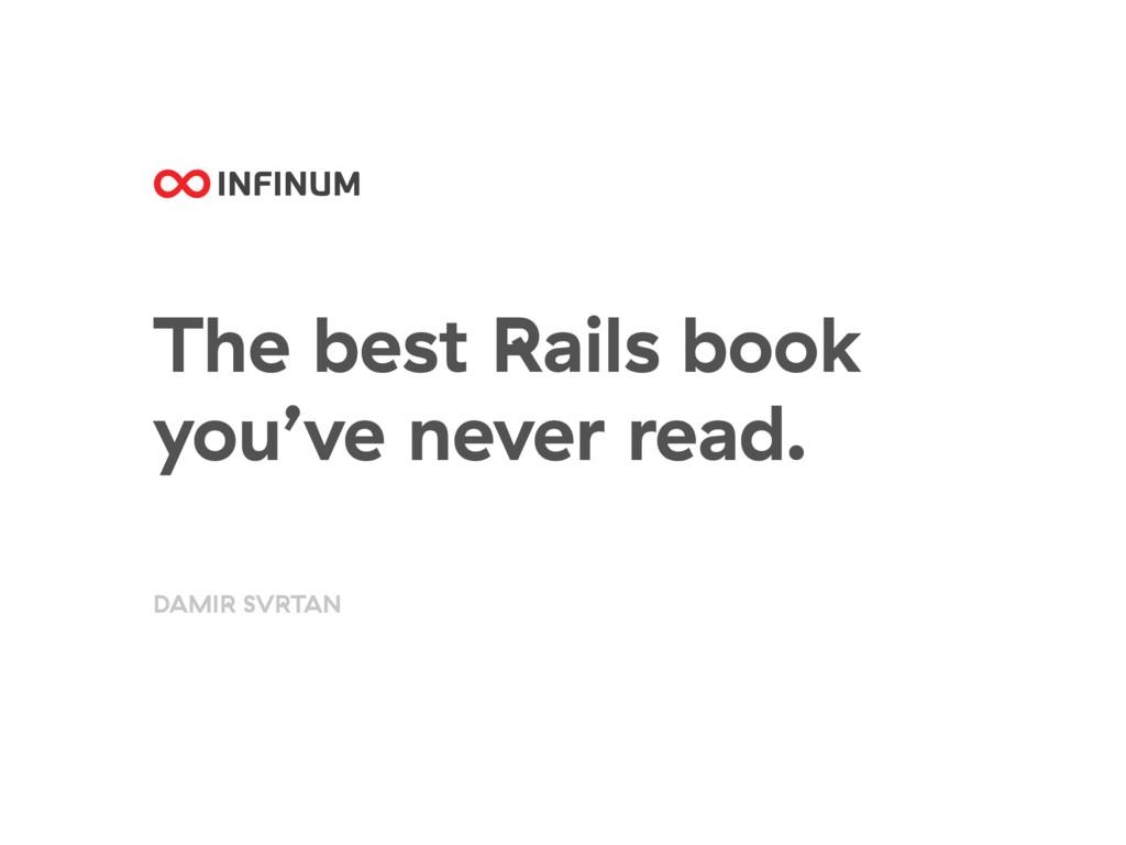 The best Rails book you've never read. DAMIR SV...