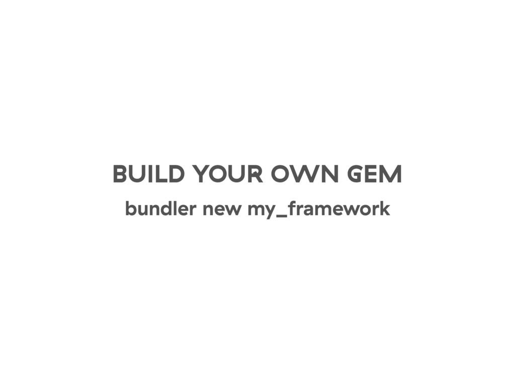 BUILD YOUR OWN GEM bundler new my_framework