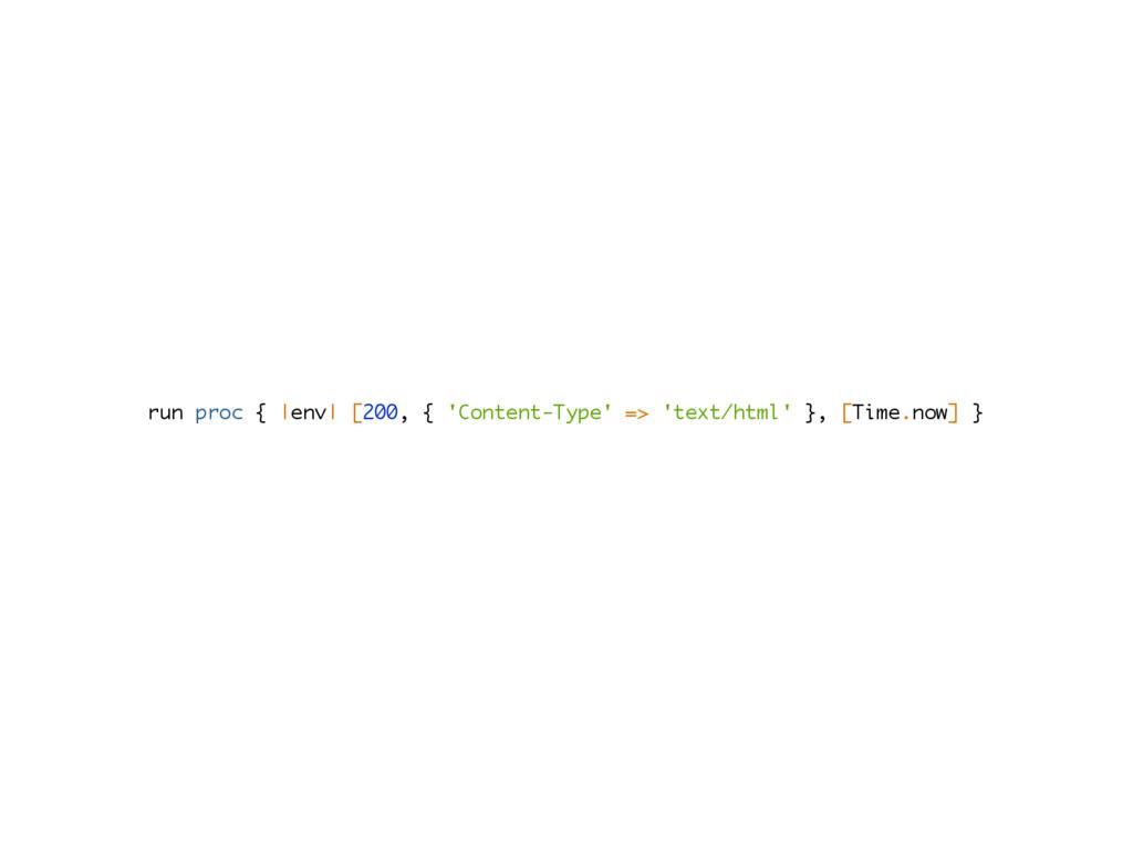 run proc { |env| [200, { 'Content-Type' => 'tex...