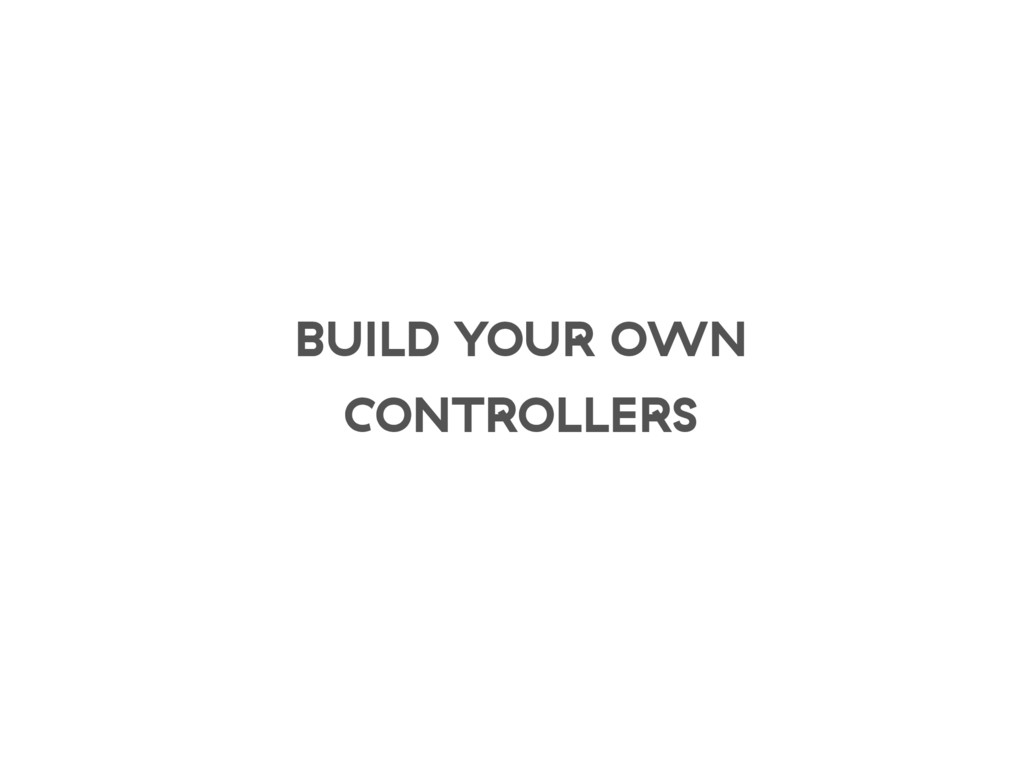 BUILD YOUR OWN CONTROLLERS