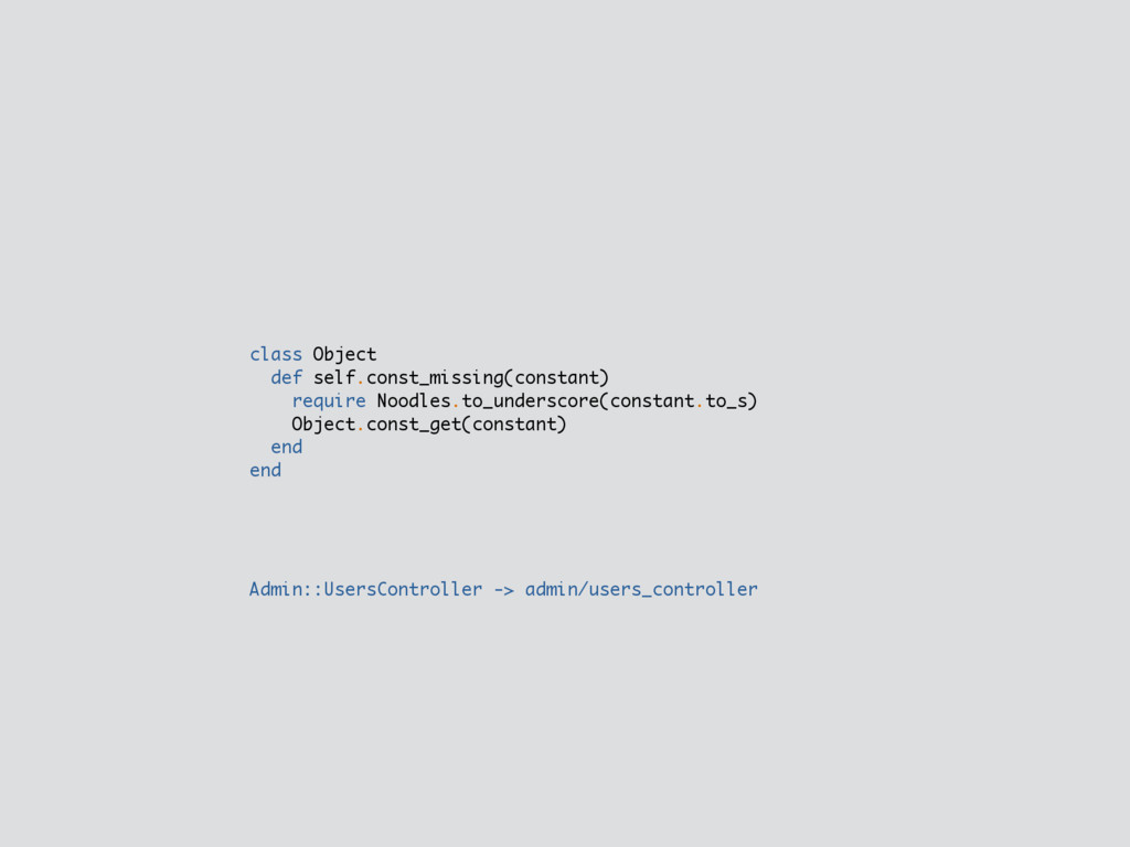 class Object def self.const_missing(constant) r...