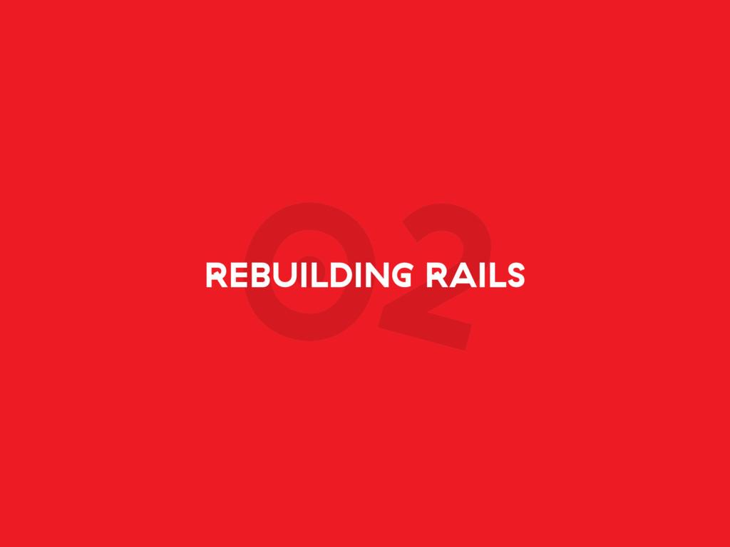 02 REBUILDING RAILS