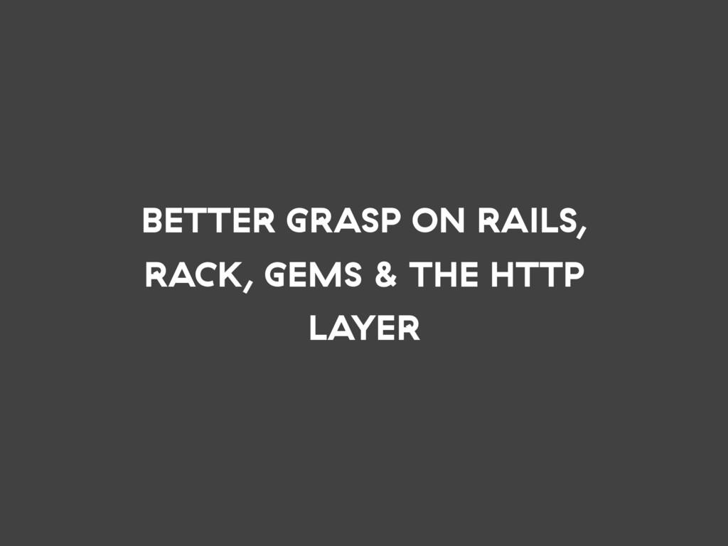BETTER GRASP ON RAILS, RACK, GEMS & THE HTTP LA...