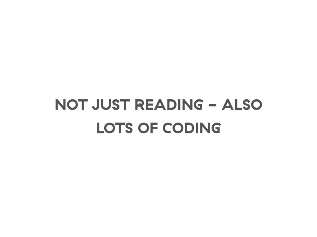 NOT JUST READING - ALSO LOTS OF CODING