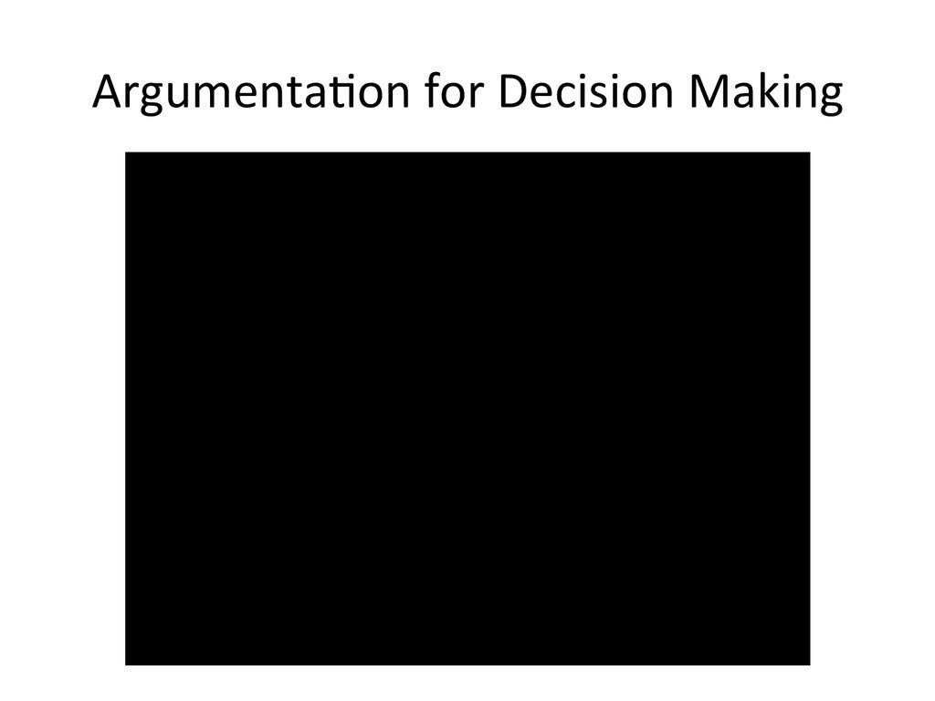 ArgumentaLon for Decision Making