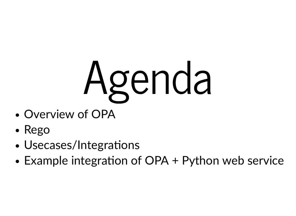 Agenda Agenda Overview of OPA Rego Usecases/Int...