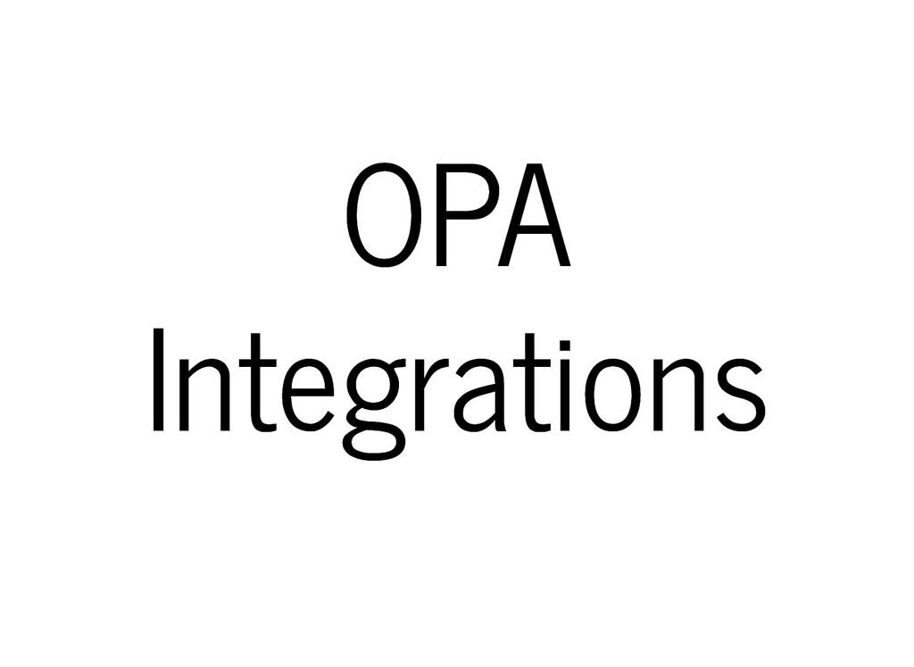 OPA OPA Integrations Integrations