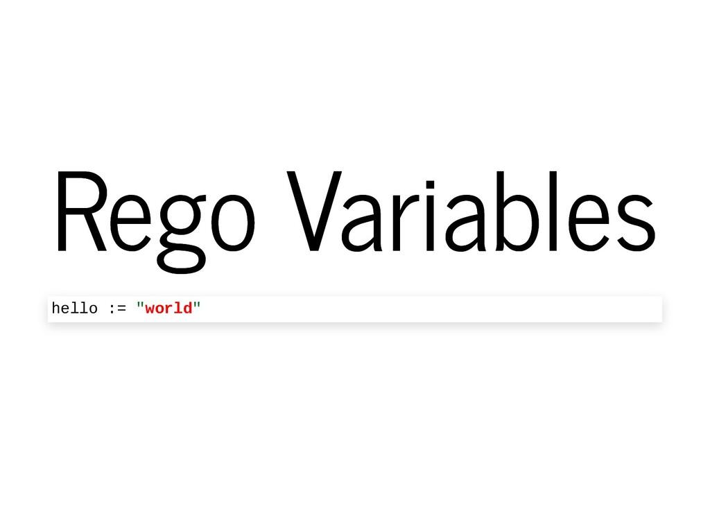 "Rego Variables Rego Variables hello := ""world"""