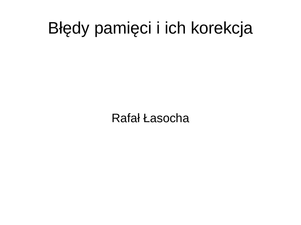 Błędy pamięci i ich korekcja Rafał Łasocha