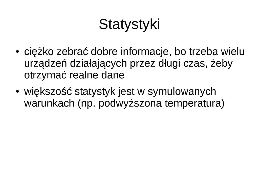 Statystyki ● ciężko zebrać dobre informacje, bo...
