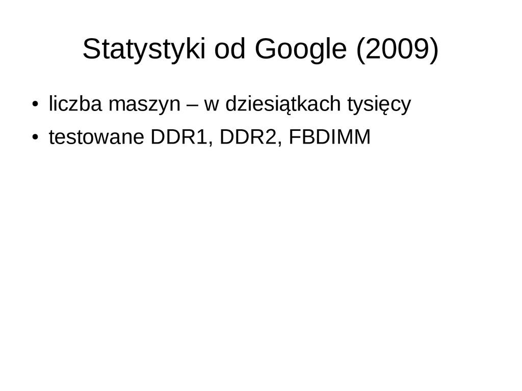 Statystyki od Google (2009) ● liczba maszyn – w...