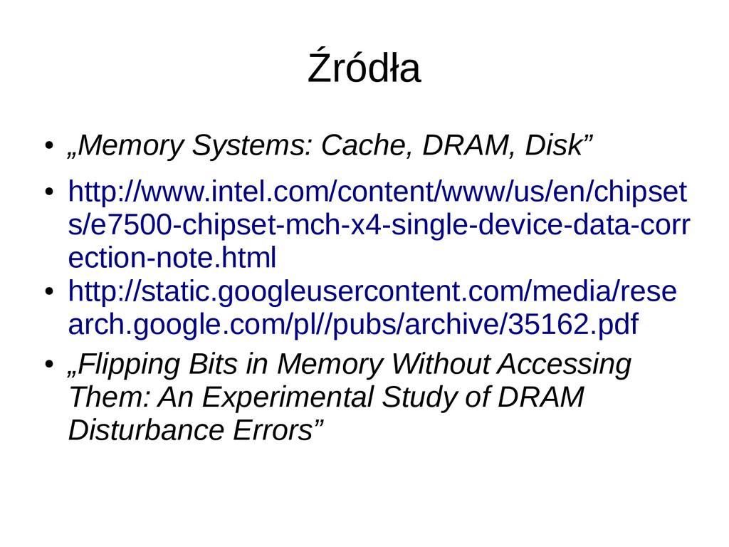 """Źródła ● """"Memory Systems: Cache, DRAM, Disk"""" ● ..."""