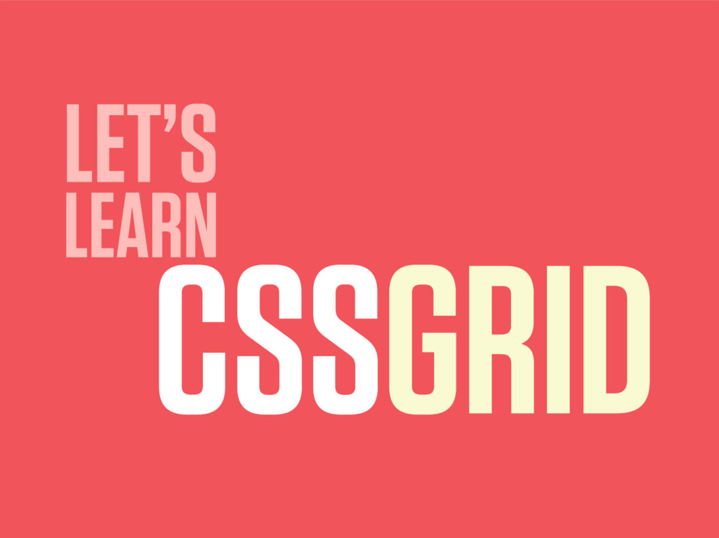 LET'S LEARN CSSGRID